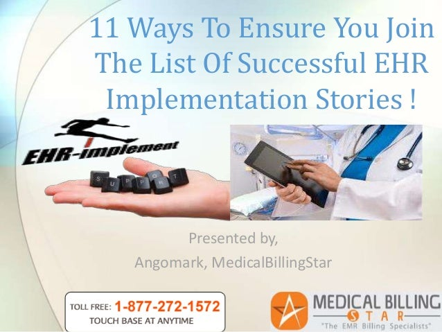 Presented by,Angomark, MedicalBillingStar11 Ways To Ensure You JoinThe List Of Successful EHRImplementation Stories !