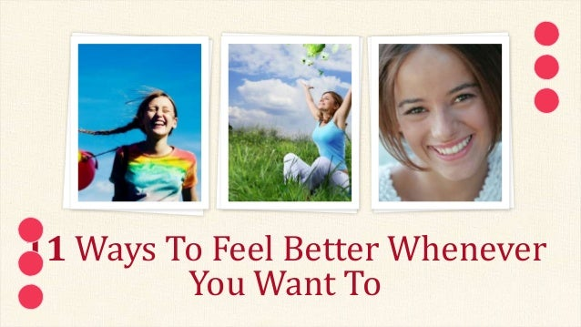 11 Ways To Feel Better Whenever You Want To