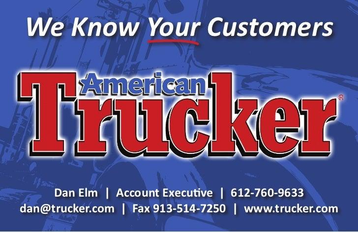 We Know Your Customers     Dan Elm | Account Executive | 612-760-9633dan@trucker.com | Fax 913-514-7250 | www.trucker.com