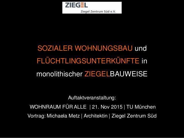 SOZIALER WOHNUNGSBAU und FLÜCHTLINGSUNTERKÜNFTE in monolithischer ZIEGELBAUWEISE Auftaktveranstaltung: WOHNRAUM FÜR ALLE |...