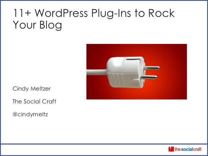 11+ WordPress Plug-Ins to RockYour BlogCindy MeltzerThe Social Craft@cindymeltz