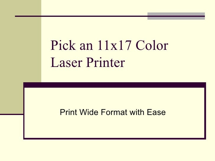 Pick an 11x17 Color Laser Printer Print Wide Format with Ease
