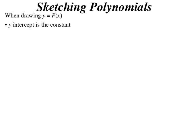 Sketching Polynomials  When drawing y = P(x) • y intercept is the constant