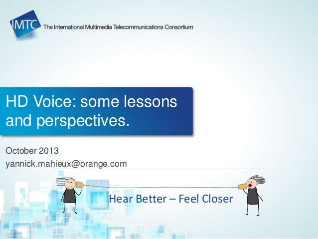 HD Voice: some lessons and perspectives. October 2013 yannick.mahieux@orange.com Hear Better – Feel Closer