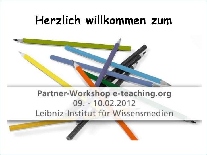 e-teaching.org – Partner-Workshop09./10. Februar 2012                    Herzlich willkommen zum