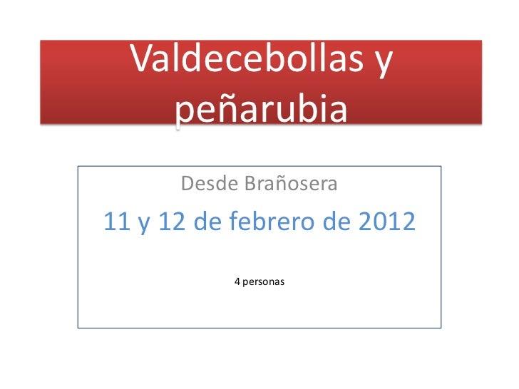 Valdecebollas y    peñarubia      Desde Brañosera11 y 12 de febrero de 2012           4 personas