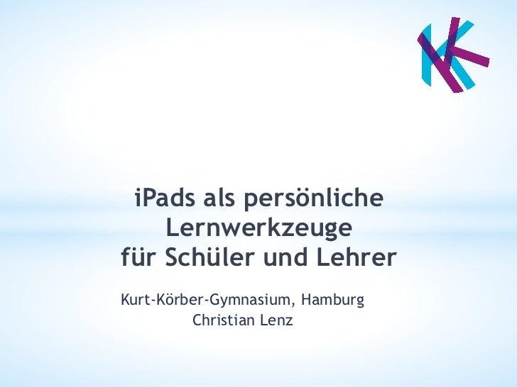 iPads als persönliche    Lernwerkzeugefür Schüler und LehrerKurt-Körber-Gymnasium, Hamburg         Christian Lenz