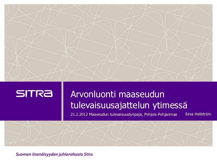 Arvonluonti maaseuduntulevaisuusajattelun ytimessä21.2.2012 Maaseudun tulevaisuustyöpaja, Pohjois-Pohjanmaa   Eeva Hellström
