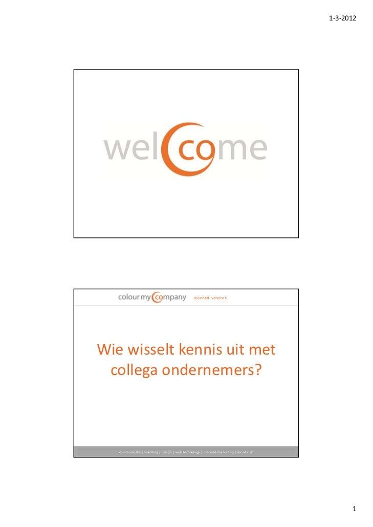 1‐3‐2012                                                Blended ServicesWiewisseltkennisuitmet collegaondernemers?  ...