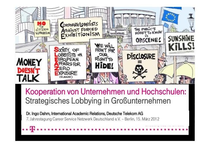 Kooperation von Unternehmen und Hochschulen:Strategisches Lobbying in GroßunternehmenDr. Ingo Dahm, International Academic...