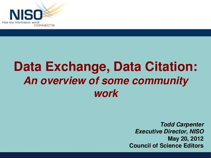 Data Exchange, Data Citation: An overview of some community              work                              Todd Carpenter ...