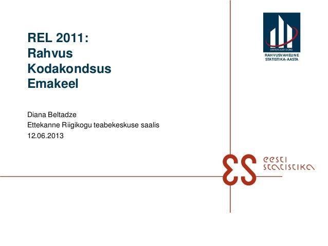 REL 2011:RahvusKodakondsusEmakeelDiana BeltadzeEttekanne Riigikogu teabekeskuse saalis12.06.2013RAHVUSVAHELINESTATISTIKA-A...