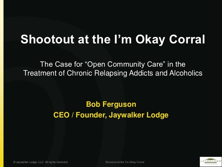 """Shootout at the I'm Okay Corral            The Case for """"Open Community Care"""" in the       Treatment of Chronic Relapsing ..."""