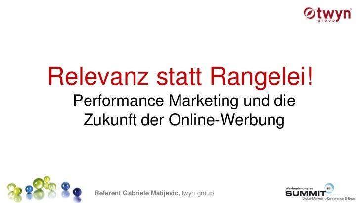 Relevanz statt Rangelei!  Performance Marketing und die   Zukunft der Online-Werbung    Referent Gabriele Matijevic, twyn ...