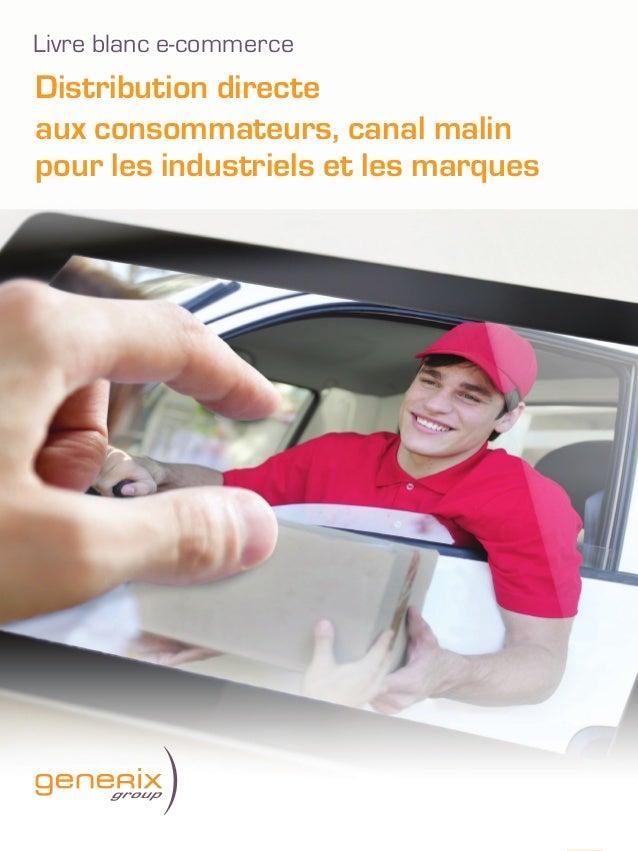 1 Distribution directe aux consommateurs, canal malin pour les industriels et les marques Livre blanc e-commerce