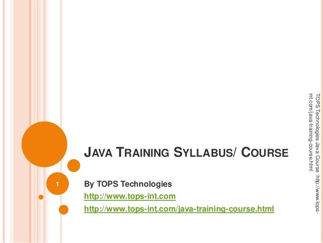 JAVA TRAINING SYLLABUS/ COURSE By TOPS Technologies http://www.tops-int.com http://www.tops-int.com/java-training-course.h...