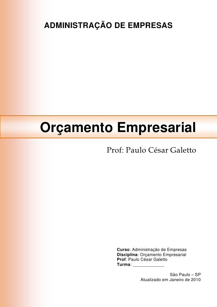 ADMINISTRAÇÃO DE EMPRESAS     Orçamento Empresarial             Prof: Paulo César Galetto                   Curso: Adminis...