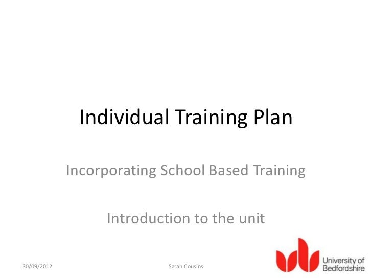 Individual Training Plan             Incorporating School Based Training                  Introduction to the unit30/09/20...