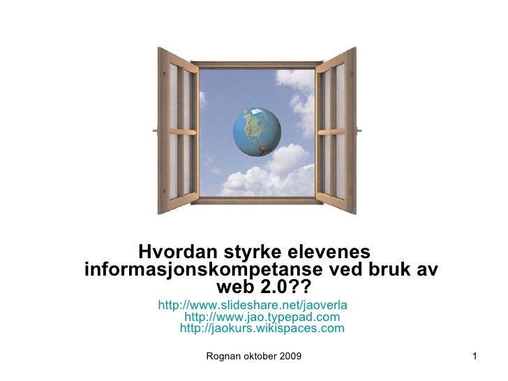 <ul><li>Hvordan styrke elevenes informasjonskompetanse ved bruk av  web 2.0?? </li></ul><ul><li>http://www.slideshare.net/...