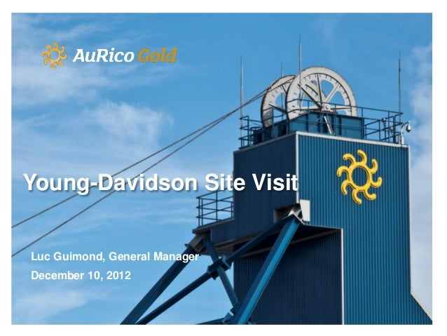 Young-Davidson Site VisitLuc Guimond, General ManagerDecember 10, 2012