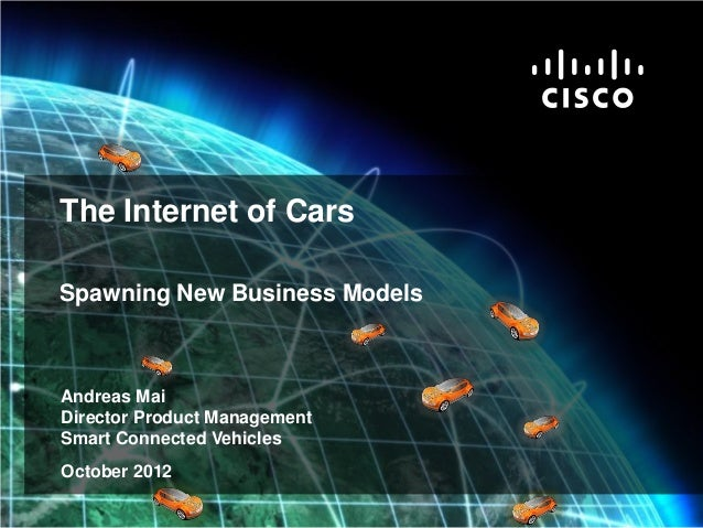 The Internet of Cars             Spawning New Business Models              Andreas Mai              Director Product Manag...