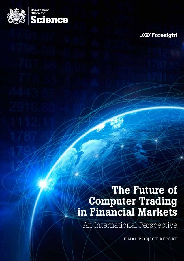 The Future of   Computer Tradingin Financial Markets An International Perspective             FINAL PROJECT REPORT