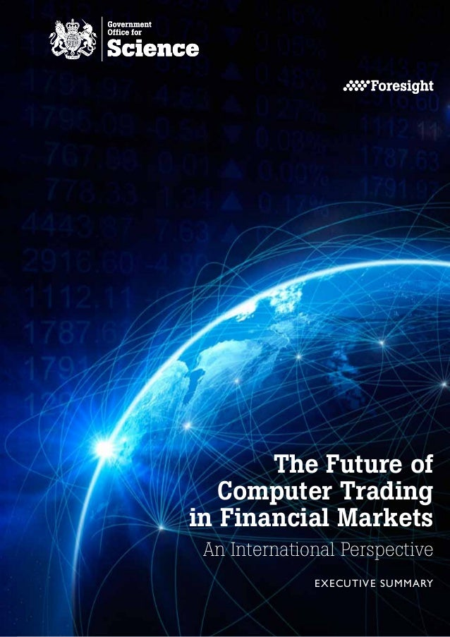 The Future of   Computer Tradingin Financial Markets An International Perspective              E XECUTIVE SUMMARY