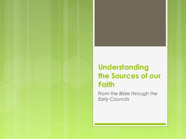 Understanding the Sources of our Faith From the Bible through the Early Councils