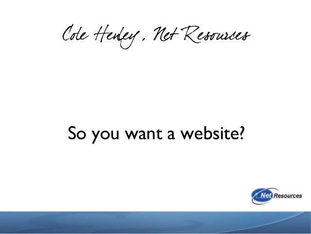 Cole Henley, Net Resources So you want a website?