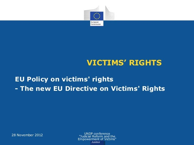 VICTIMS' RIGHTS EU Policy on victims rights - The new EU Directive on Victims Rights28 November 2012       UNDP conference...