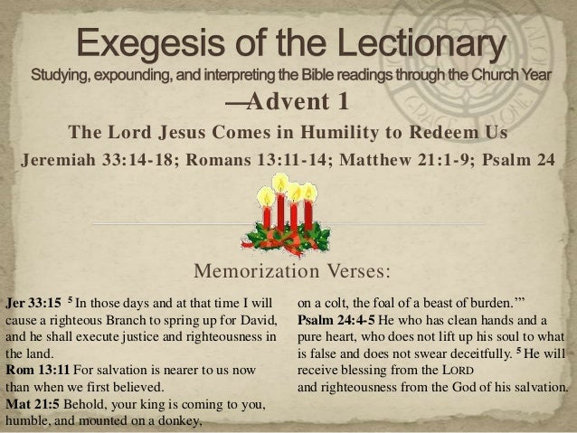 —Advent 1           The Lord Jesus Comes in Humility to Redeem Us  Jeremiah 33:14-18; Romans 13:11-14; Matthew 21:1-9; Psa...