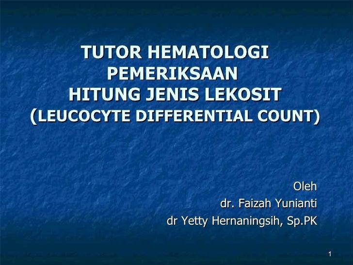 TUTOR HEMATOLOGI PEMERIKSAAN  HITUNG JENIS LEKOSIT ( LEUCOCYTE DIFFERENTIAL COUNT) Oleh dr. Faizah Yunianti dr Yetty Herna...