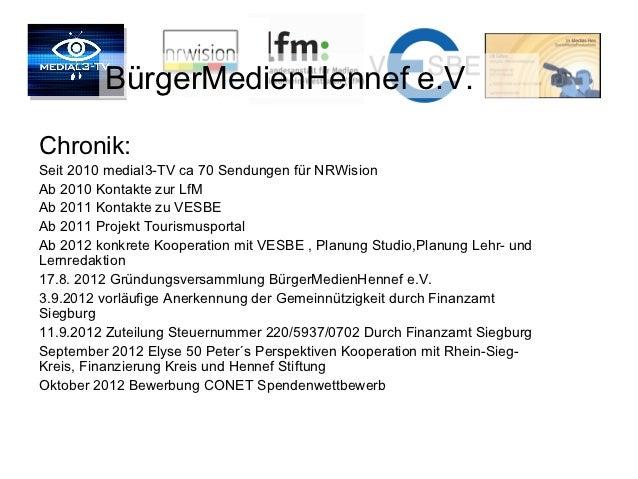 BürgerMedienHennef e.V.Chronik:Seit 2010 medial3-TV ca 70 Sendungen für NRWisionAb 2010 Kontakte zur LfMAb 2011 Kontakte z...