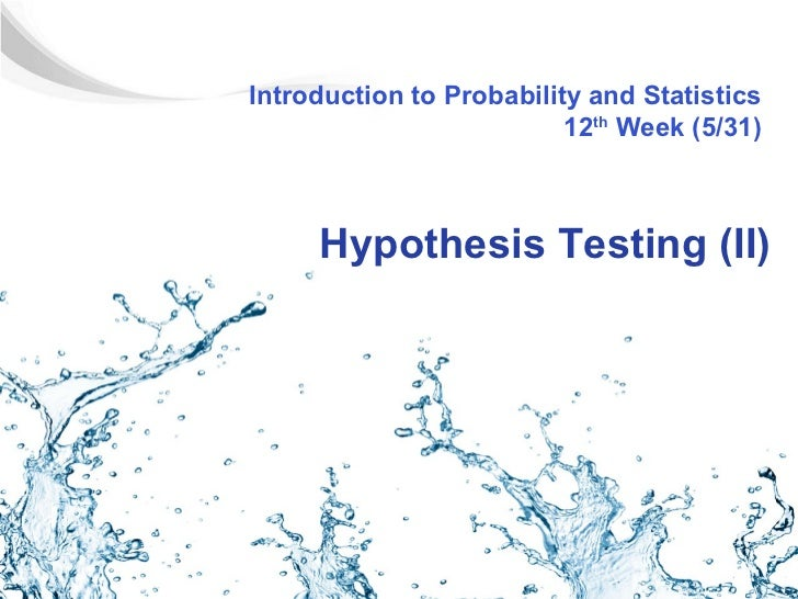 Introduction to Probability and Statistics                          12th Week (5/31)     Hypothesis Testing (II)