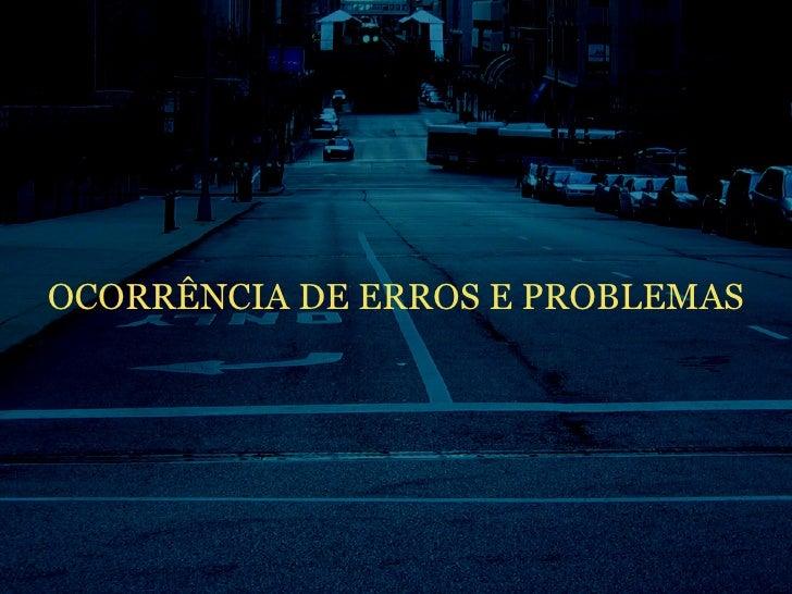 OCORRÊNCIA DE ERROS E PROBLEMAS