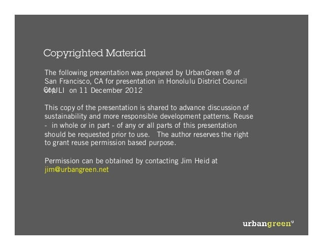 Copyrighted MaterialThe following presentation was prepared by UrbanGreen ® ofSan Francisco, CA for presentation in Honolu...
