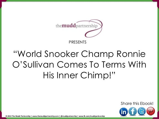 """""""World Snooker Champ Ronnie O'Sullivan Comes To Terms With His Inner Chimp!"""" Share this Ebook! PRESENTS © 2013 The Mudd Pa..."""