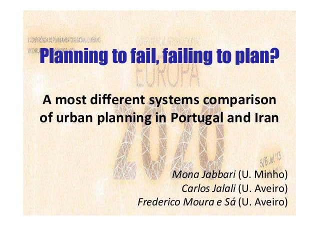 Planning to fail, failing to plan? A most different systems comparison of urban planning in Portugal and Iran Mona Jabbari...