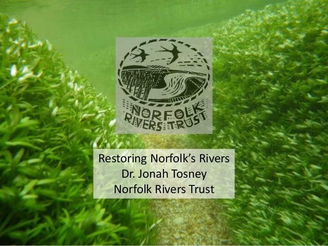Restoring Norfolk's Rivers Dr. Jonah Tosney Norfolk Rivers Trust