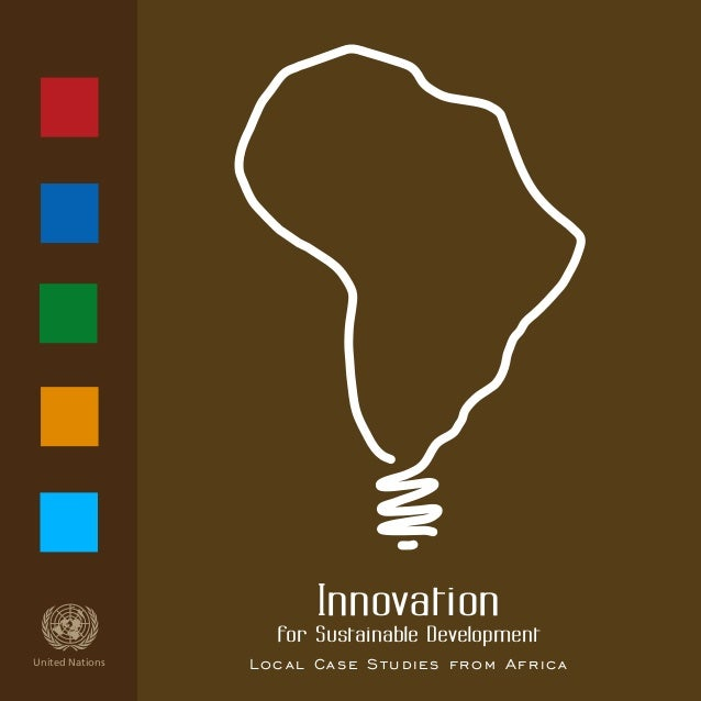 """Innovation for Sustainable DevelopmentasdfUnited Nations Local Case Studies from Africa sdf""""There is always something new ..."""