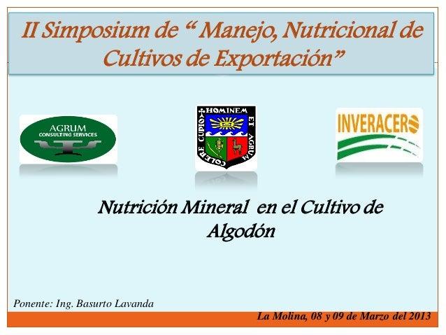 """II Simposium de """" Manejo, Nutricional de Cultivos de Exportación"""" Nutrición Mineral en el Cultivo de Algodón Ponente: Ing...."""