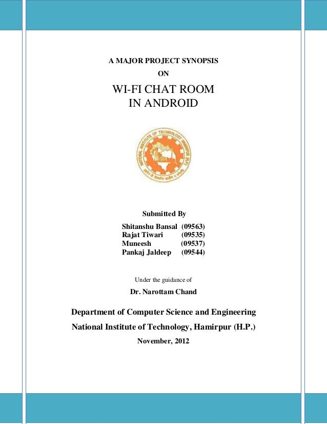 A MAJOR PROJECT SYNOPSIS ON WI-FI CHAT ROOM IN ANDROID Submitted By Shitanshu Bansal (09563) Rajat Tiwari (09535) Muneesh ...