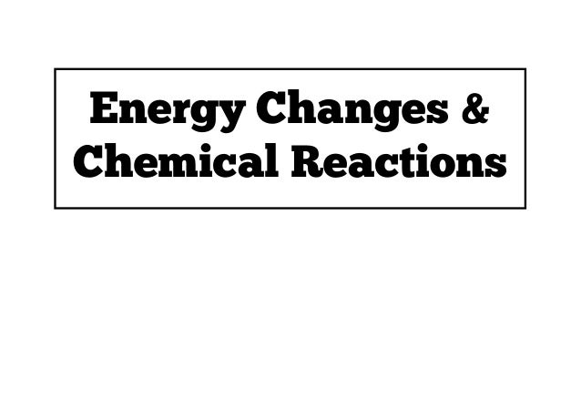 Energy Changes & Chemical Reactions
