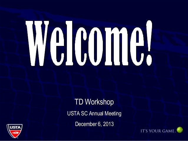 TD Workshop USTA SC Annual Meeting December 6, 2013