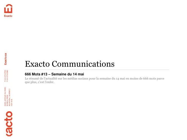 Exacto Communications666 Mots #13 – Semaine du 14 maiLe résumé de l'actualité sur les médias sociaux pour la semaine du 14...
