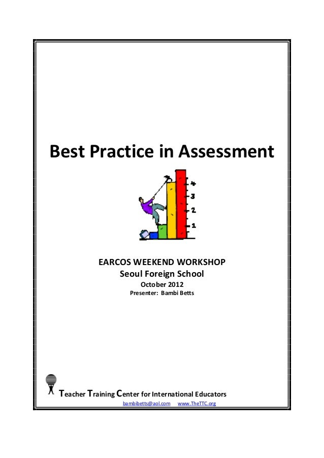 Best Practice in Assessment            EARCOS WEEKEND WORKSHOP                Seoul Foreign School                        ...