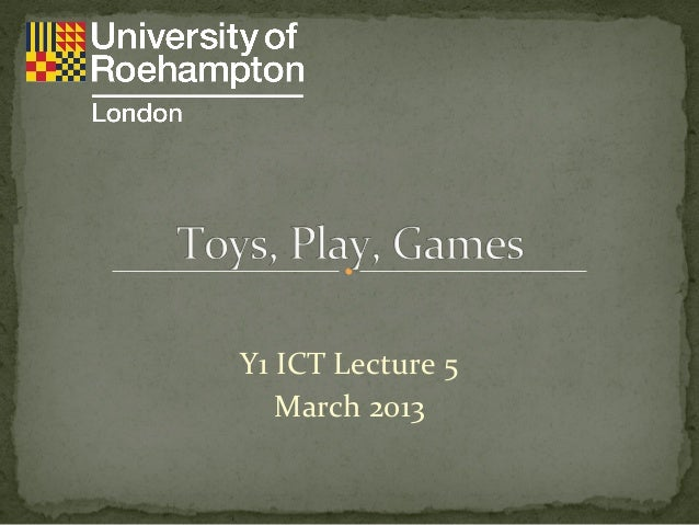 Toys, play and games : Y1 ICT, Lecture 5