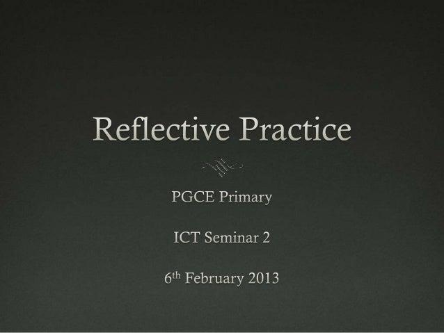 12 13 PGCE ICT Reflective Practice Seminar 2