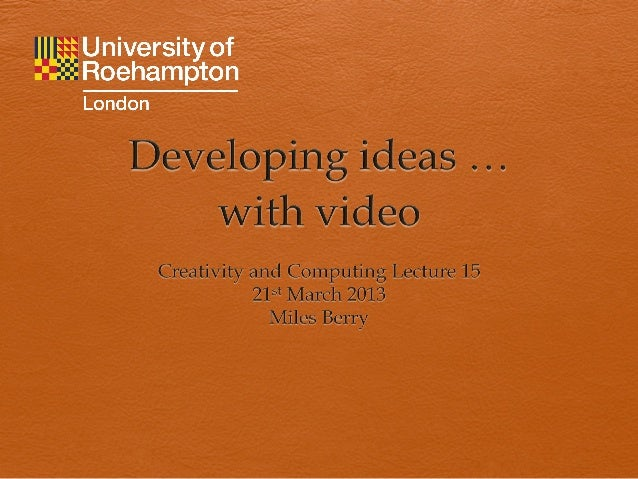 Developing ideas with video - Y1 ICT Specialists, Lecture 15.