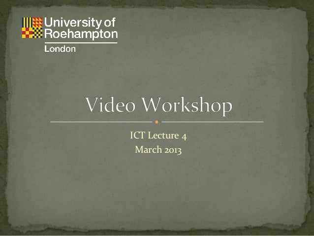 Year 1 Lecture 4 - video workshop